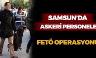 Samsun'da Askeri Personele FETÖ Operasyonu!