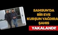 Samsun'da Bir Eve Kurşun Yağdıran Şahıs Yakalandı!