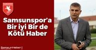 Samsunspor'a Bir İyi Bir de Kötü Haber