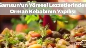 Samsun'un Yöresel Lezzetlerinden Orman Kebabının Yapılışı