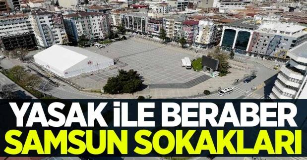 Samsun'da sokağa çıkma yasağı: Issız sokak görüntüleri