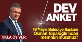 19 Mayıs Belediye Başkanı Osman Topaloğlu'ndan memnun musunuz?