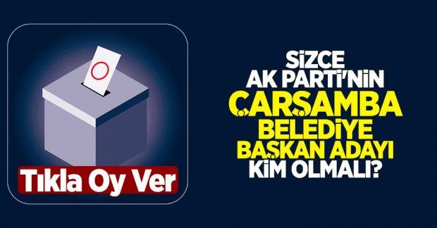 Sizce AK Parti'nin Çarşamba Belediye Başkan adayı kim olmalı?