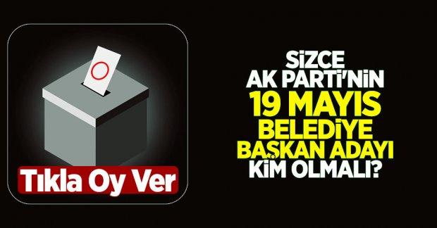 Sizce AK Parti'nin 19 Mayıs Belediye Başkan adayı kim olmalı?