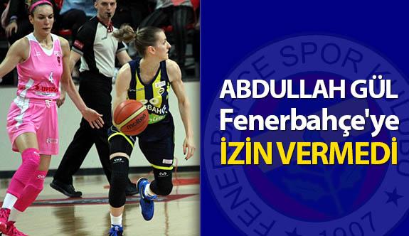 Abdullah Gül, Fenerbahçe'ye İzin Vermedi