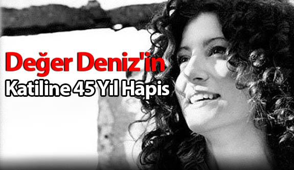 Değer Deniz'in Katiline 45 Yıl Hapis