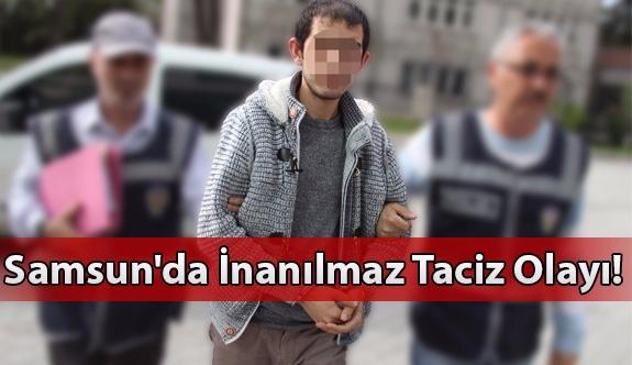 Samsun'da Akıl Almaz Taciz