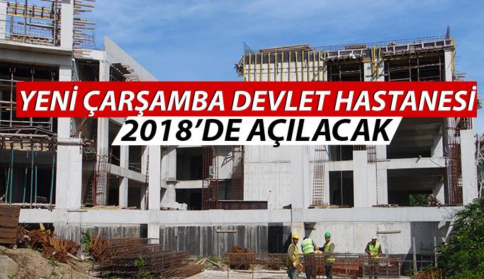 Çarşamba Devlet Hastanesi 2018'de Hizmete Giriyor