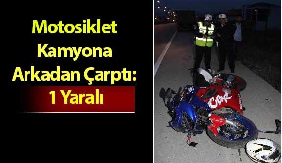 Motosiklet Kamyona Arkadan Çarptı: 1 Yaralı