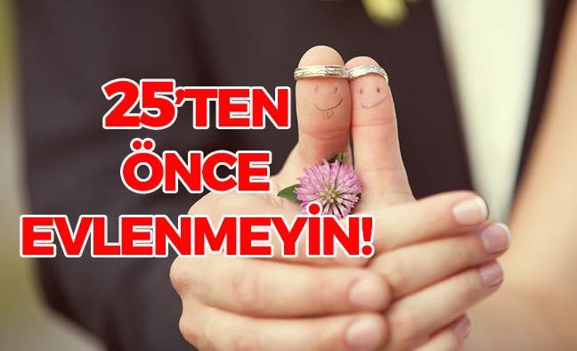 25 Yaşından Önce Evlenmeyin!