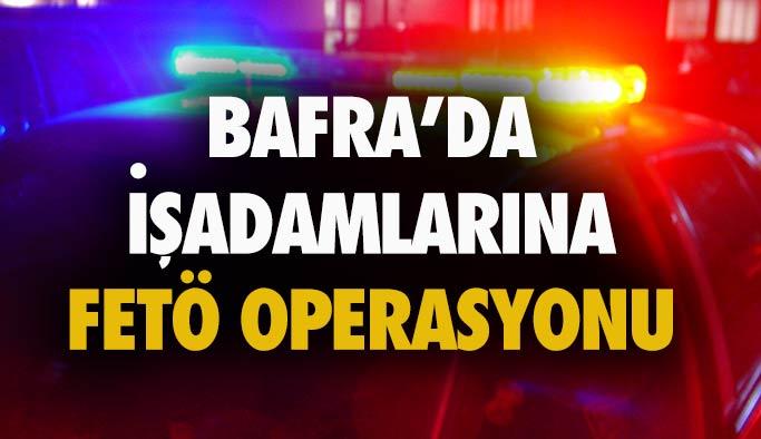Bafra'da İşadamlarına FETÖ Baskını