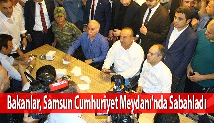 Bakanlar, Samsun Cumhuriyet Meydanı'nda Sabahladı