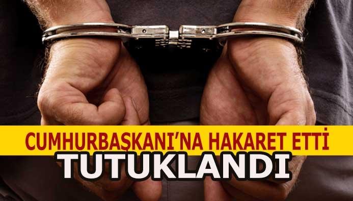 Cumhurbaşkanı'na Hakaret Etti Tutuklandı