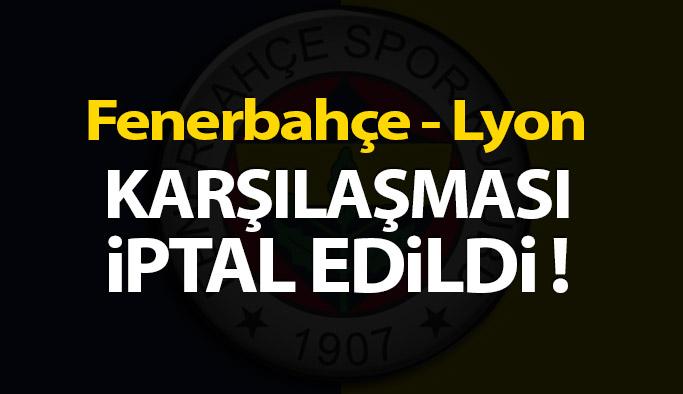 Fenerbahçe - Lyon Karşılaşması İptal Edildi