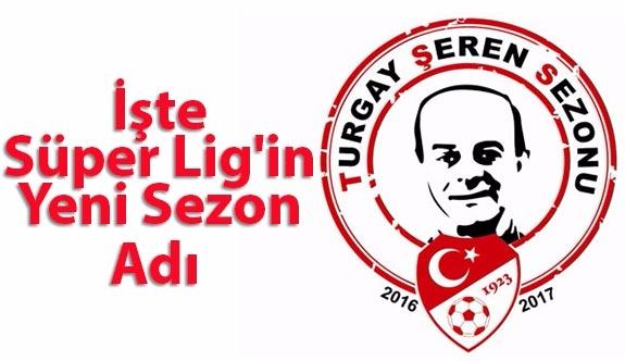 İşte Süper Lig'in Yeni Sezon Adı