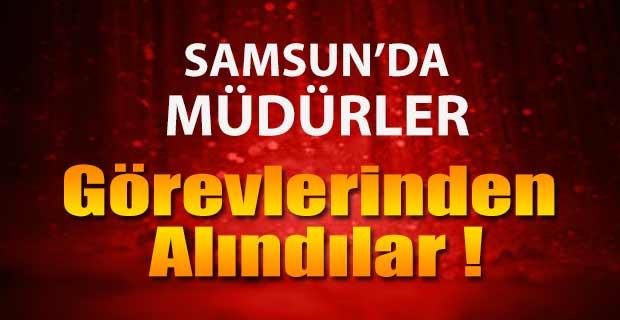 Samsun'da Müdürler Görevlerinden Alındı