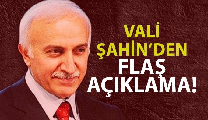 Vali İbrahim Şahin'den Flaş Açıklama!