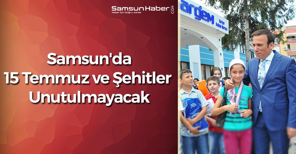 Samsun'da 15 Temmuz ve Şehitler Unutulmayacak
