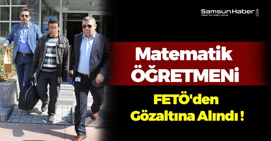 Samsun'da Öğretmen FETÖ'den Gözaltına Alındı