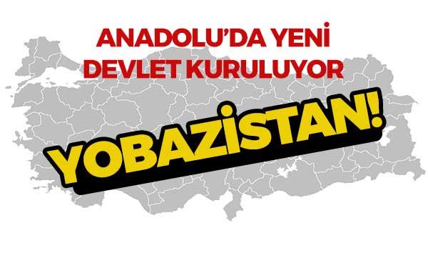 Anadolu'da Yeni Devlet Kuruluyor: Yobazistan