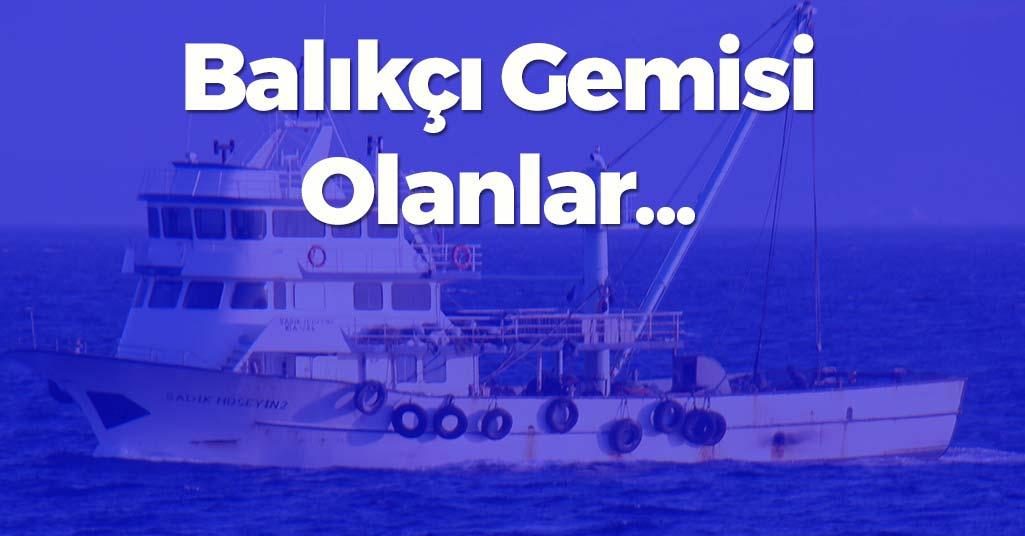 Balıkçı Gemisi Olanlar...