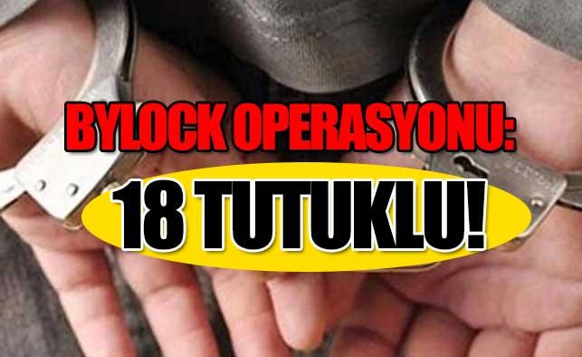 FETÖ Operasyonu: 18 Tutuklu!
