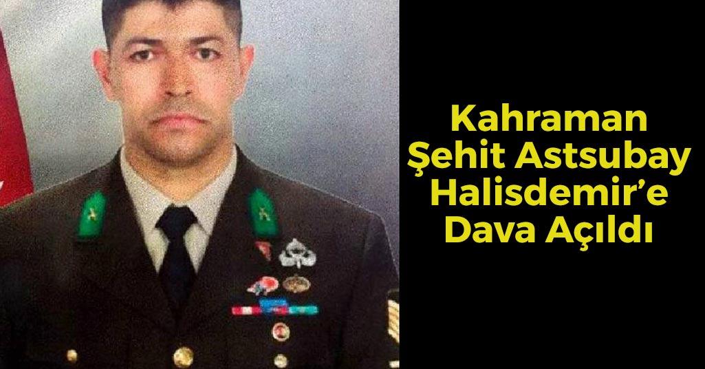 Kahraman Şehit Astsubay Halisdemir'e Dava Açıldı