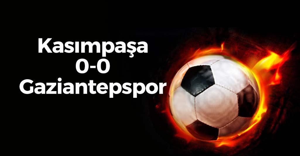 Kasımpaşa 0-0 Gaziantepspor