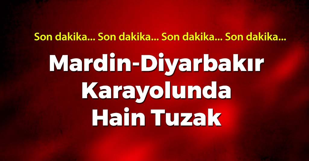 Mardin-Diyarbakır Karayolunda Hain Tuzak