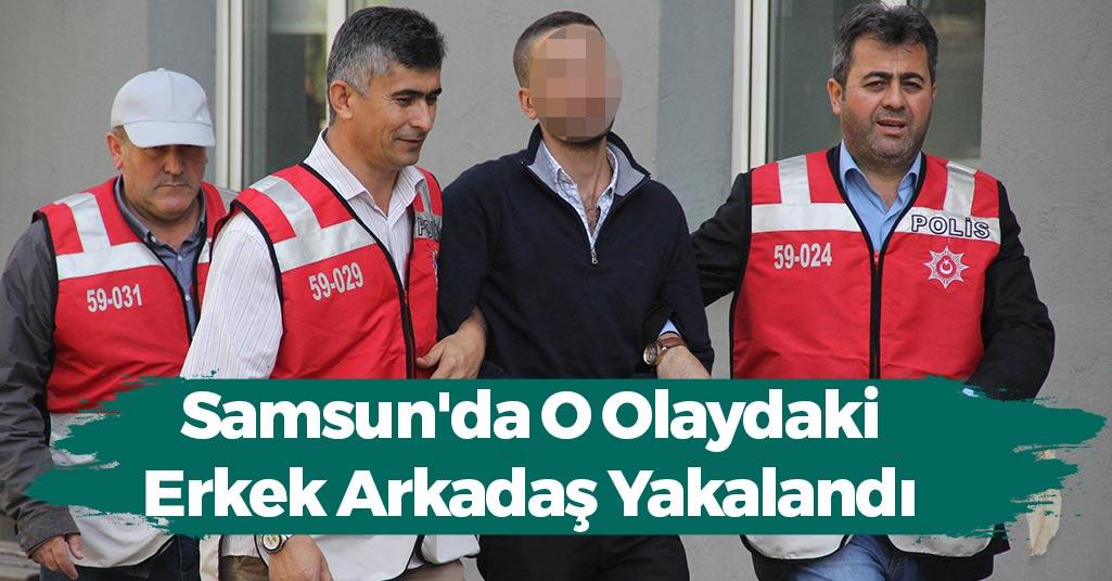 Samsun'da O Olaydaki Erkek Arkadaş Yakalandı