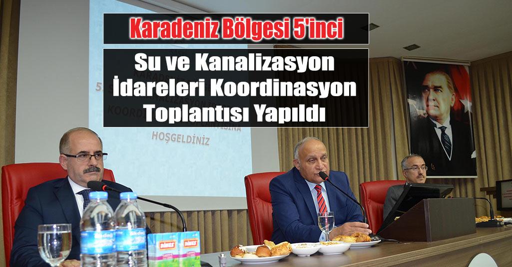 Samsun'da Su ve Kanalizasyon İdaresi Koordinasyon Toplantısı Yapıldı