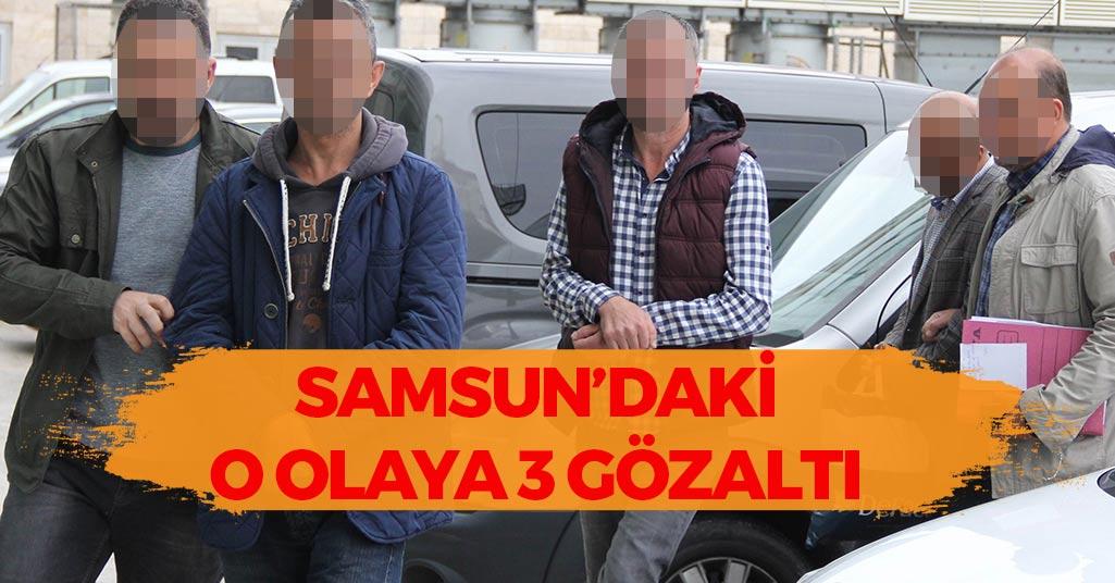 Samsun'daki O Olaya 3 Gözaltı