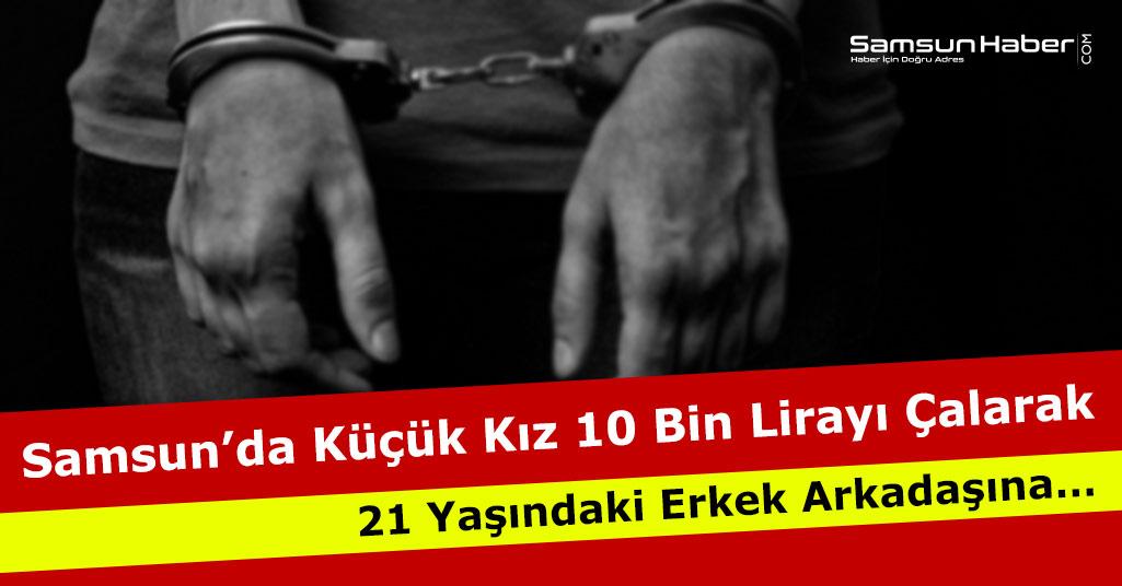 Samsun'da Küçük Kız 10 Bin Lirayı Çalarak Erkek Arkadaşına…