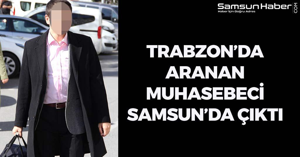 Trabzon'da Aranan Muhasebeci Samsun'da Çıktı
