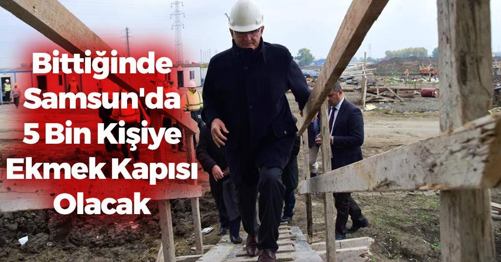 Bittiğinde Samsun'da 5 Bin Kişiye Ekmek Kapısı Olacak