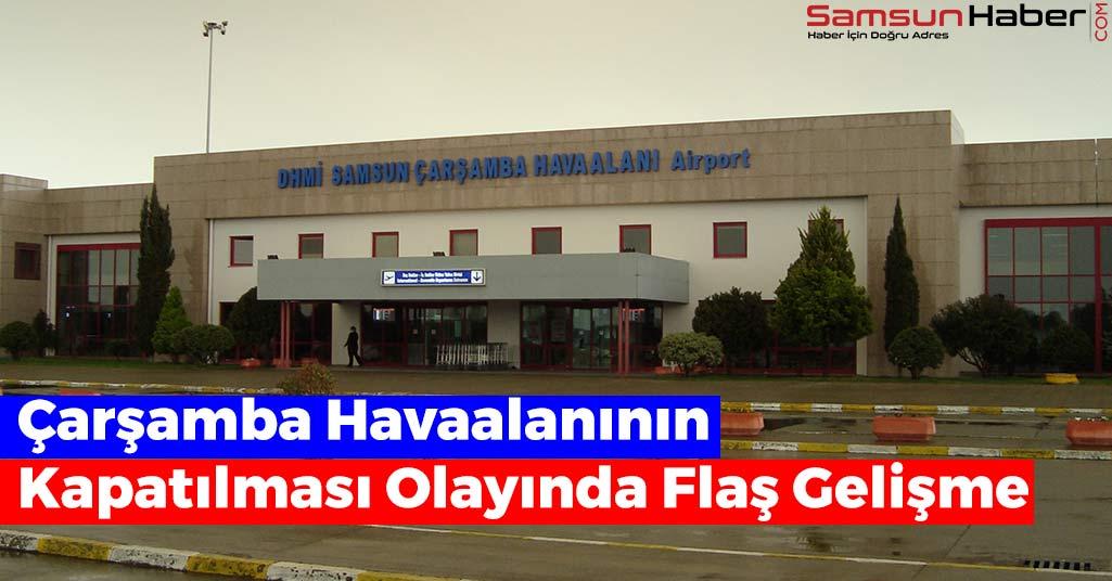 Çarşamba Havaalanının Kapatılması Olayında Flaş Gelişme