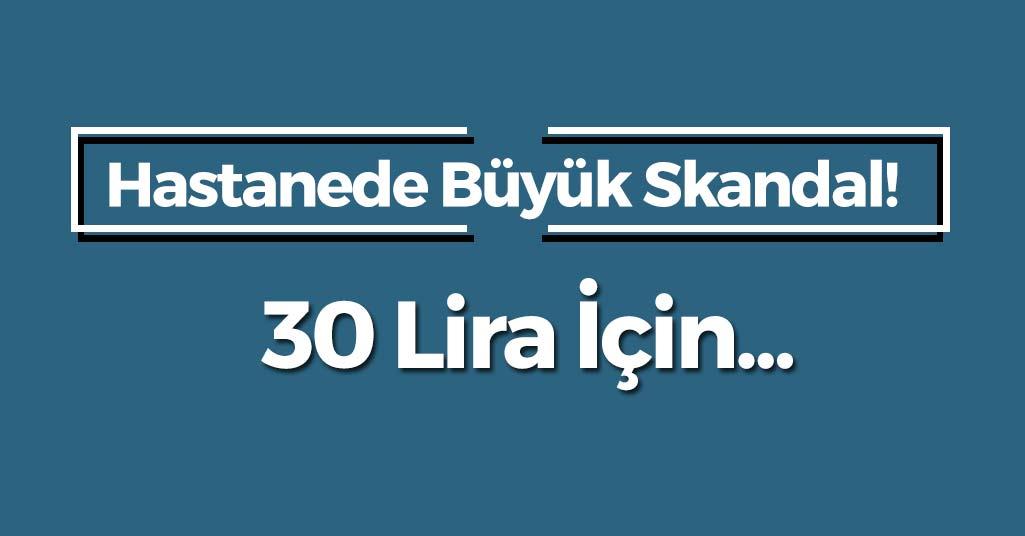 Hastanede Büyük Skandal! 30 Lira İçin...