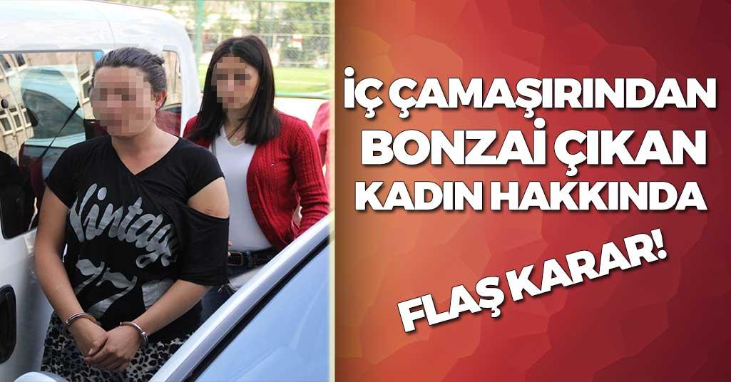 İç Çamaşırından Bonzai Çıkan Kadın Hakkında Flaş Karar!