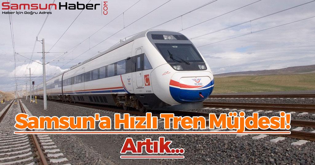 Samsun'a Hızlı Tren Müjdesi! Artık...