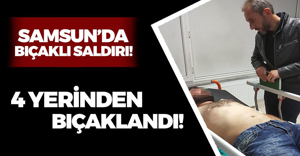 Samsun'da 1 Kişi 4 Yerinden Bıçaklandı!