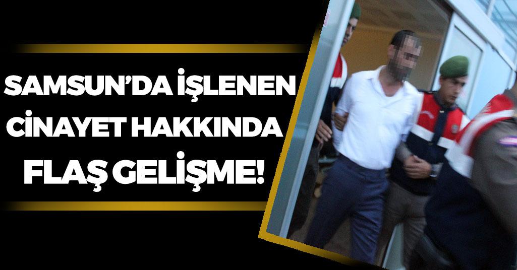 Samsun'da İşlenen Cinayet Hakkında Flaş Gelişme!
