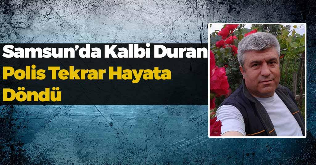Samsun'da Kalbi Duran Polis Hayata Tekrar Döndü