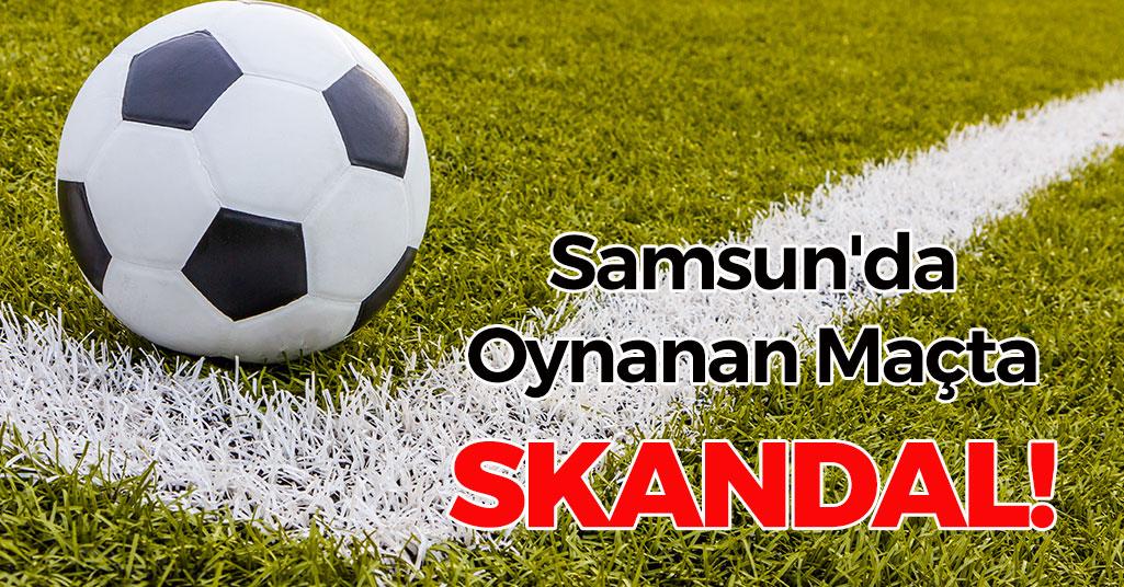 Samsun'da Oynanan Maçta Skandal!