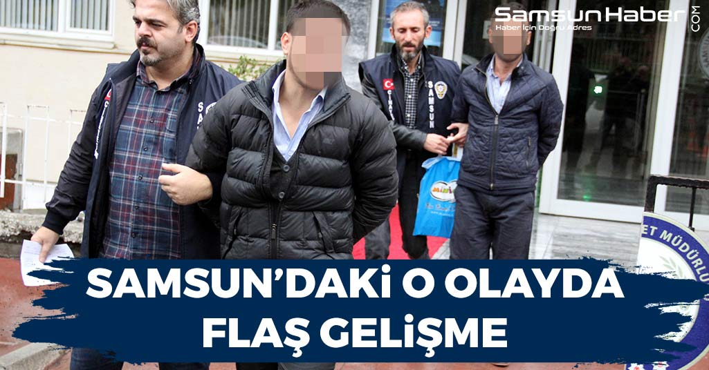 Samsun'daki O Olayda Flaş Gelişme