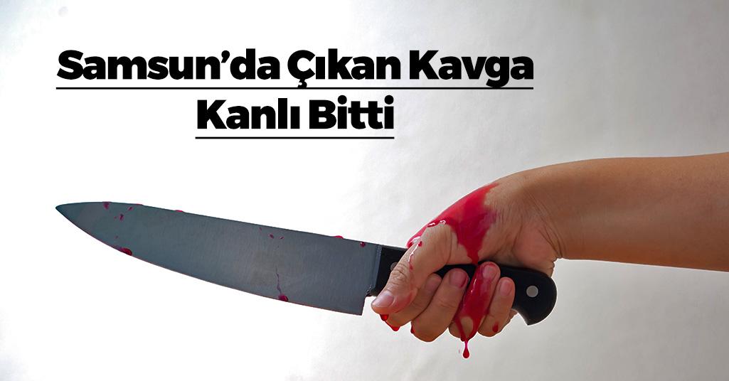 Samsun'da Çıkan Kavgada Kan Aktı
