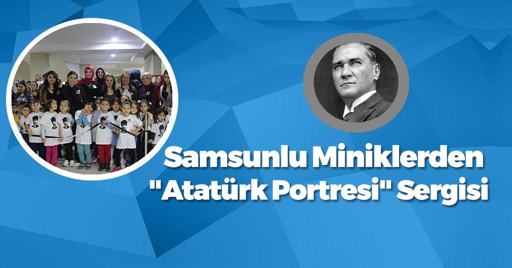 """Samsunlu Miniklerden """"Atatürk Portresi"""" Sergisi"""