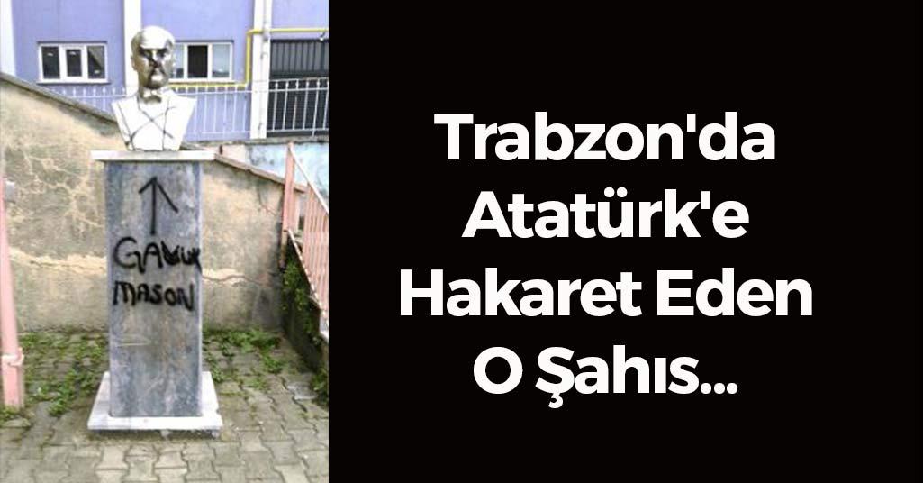Trabzon'da Atatürk'e Hakaret Eden O Şahıs...