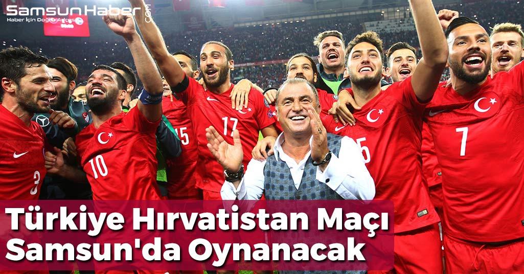 Türkiye Hırvatistan Maçı Samsun'da Oynanacak