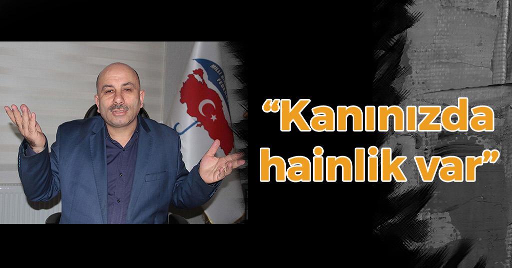 Ahmet Kabadayı: ' Kanınızda hainlik var'