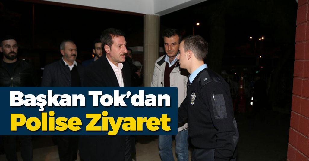 Başkan Tok'dan Polise Destek Ziyareti